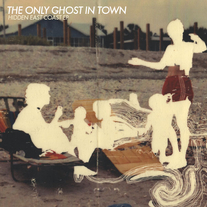 "The Only Ghost In Town ""Hidden East Coast"""