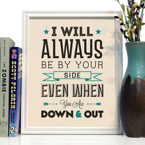 Image of I Will Always Be By Your Side, Even If You Are Down And Out, 8 x 10