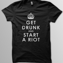 Get Drunk and Start A Riot - Men's Black Cotton T-Shirt