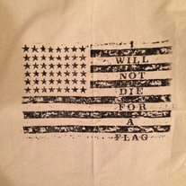 """I Will Not Die for A Flag"" Back Patch / Tea Towel"