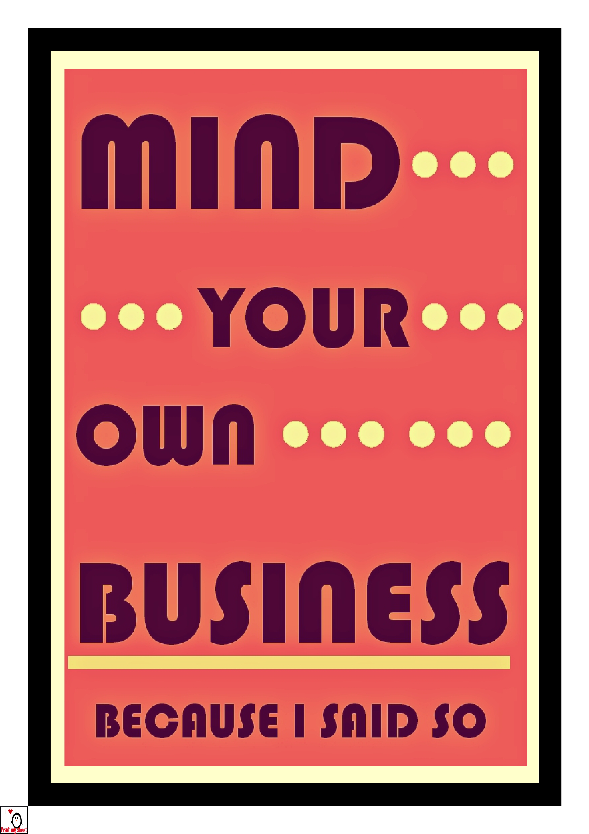 Print My Sheet N67 Mind Your Own Business 8x10 Printable Poster