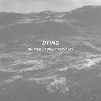 "Dying ""Quitter / Lonely Parallax"" CS"