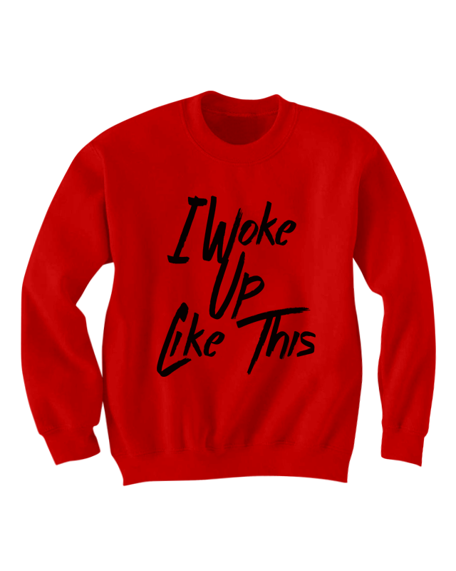 I Woke Up Like This Sweatshirt Beyonce Shirt Flawless Shirt Cool