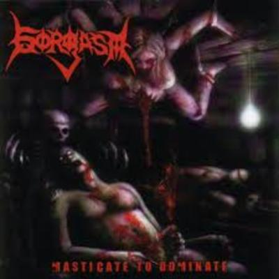 "Gorgasm ""masticate to dominate"""