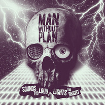 "Man Without Plan ""Sounds Too Loud, Lights Too Bright"" LP"