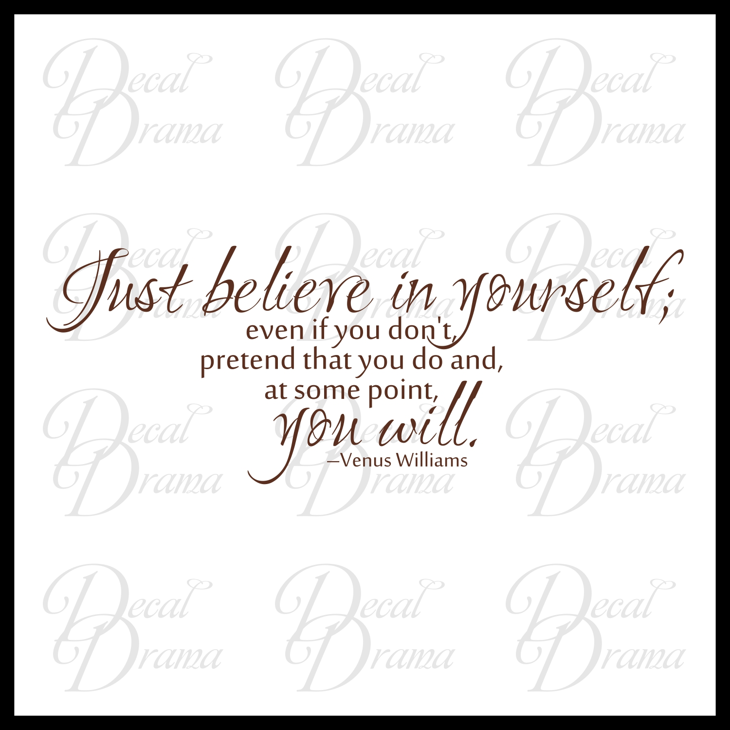 Just BELIEVE In Yourself, Pretend You Do, YOU WILL, Venus Williams Quote,  ...