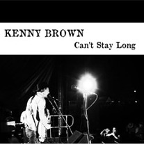 "Kenny Brown ""Can't Stay Long"""