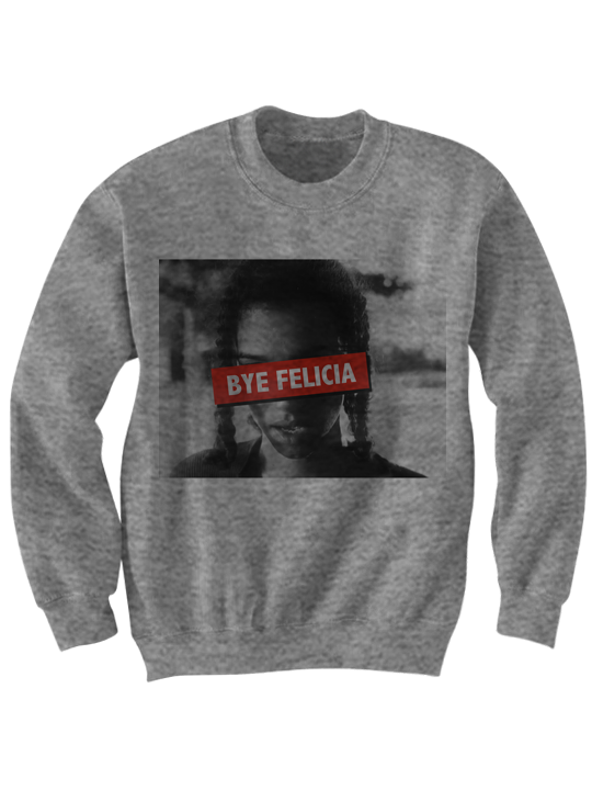d3814a758ba BYE FELICIA SWEATSHIRT  BYEFELICIA FRIDAY MOVIE FUNNY SHIRTS COOL SHIRT  COOL GIFTS FOR TEENS CHRISTMAS ...