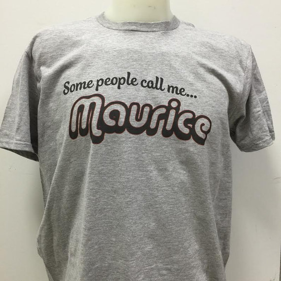 ecb88358 Some 20people 20call 20me 20maurice 20t shirt original