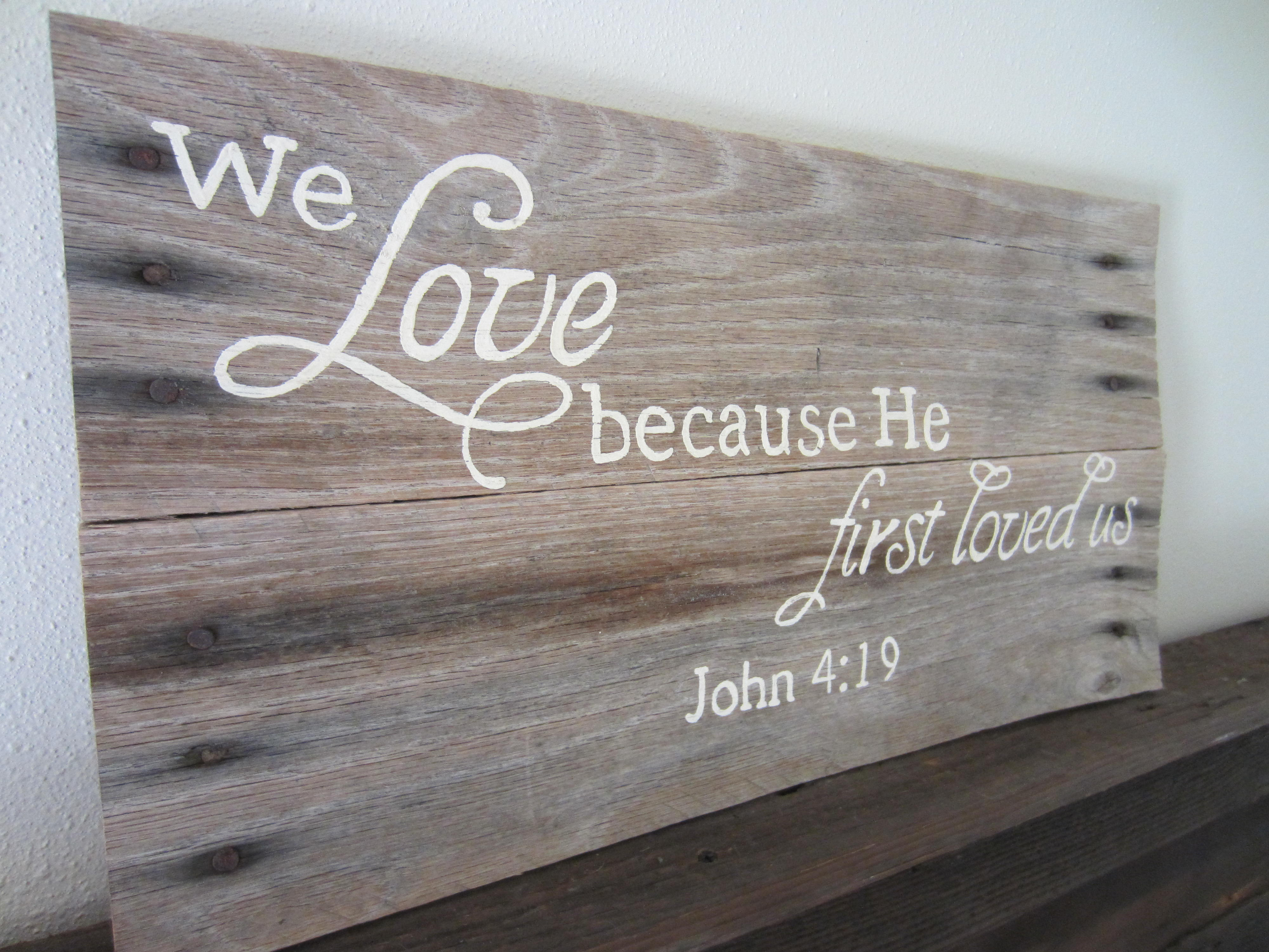 1ddae00172 We Love Because He First Loved Us. 1 John 4 19 Rustic Barn Wood Sign ...