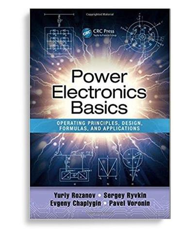 POWER ELECTRONICS BASICS: OPERATING PRINCIPLES, DESIGN, FORMULAS, AND  APPLICATIONS 1ST EDITION (EBOOK PDF) from gomanadigitalbooks
